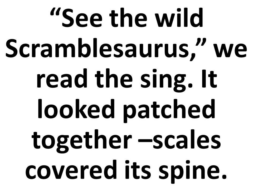 Vea el mezclasaurus salvaje, leíamos en el cartel. Parecía remendado –su lomo cubierto de escamas