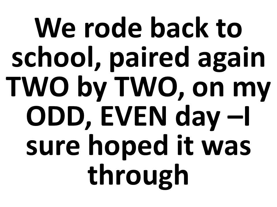 Volvimos a la escuela en parejas de DOS en DOS.