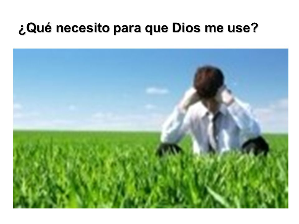 ¿Qué necesito para que Dios me use?