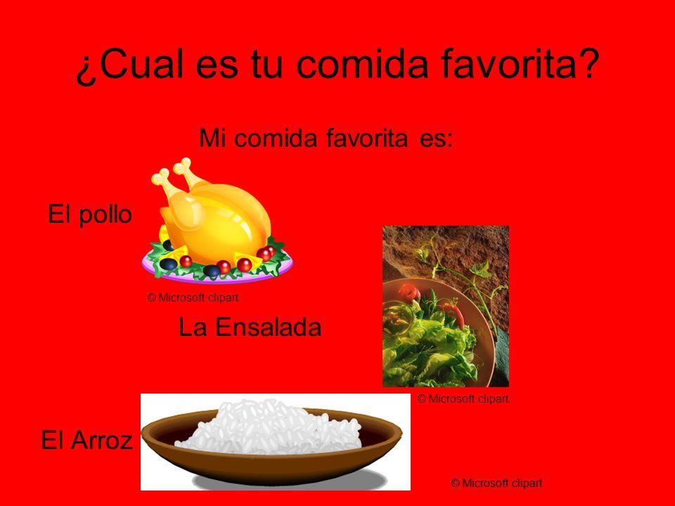 ¿Cual es tu comida favorita? Mi comida favorita es: El pollo La Ensalada El Arroz © Microsoft clipart