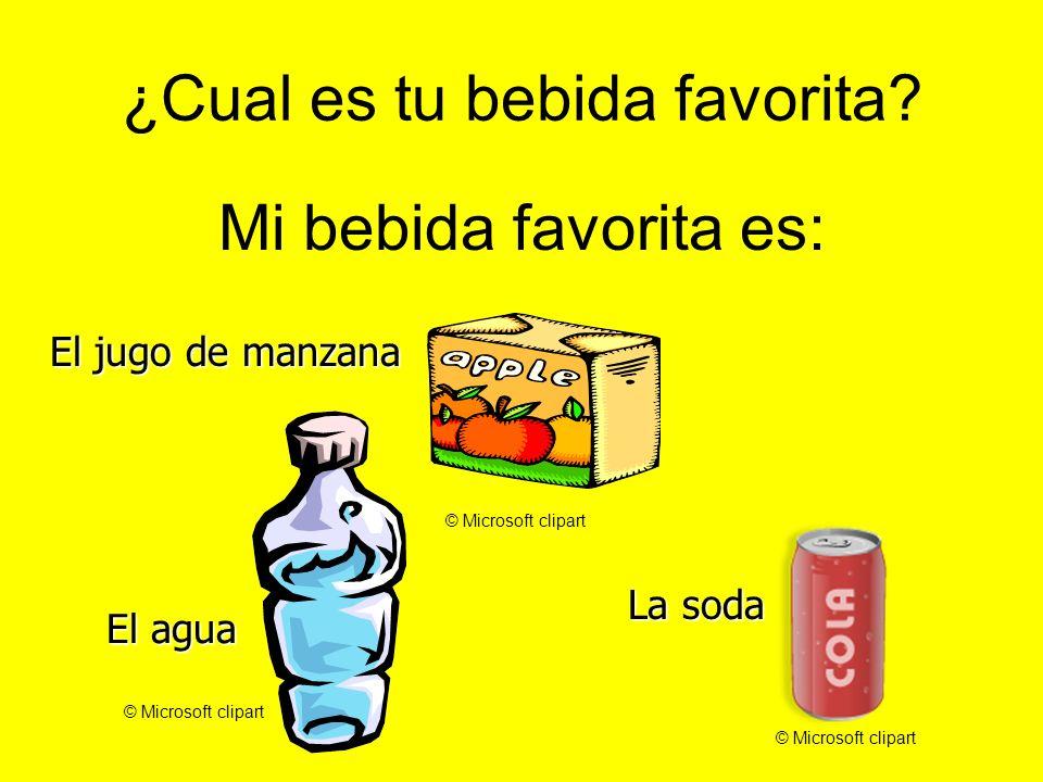 ¿Cual es tu bebida favorita? Mi bebida favorita es: El jugo de manzana El agua La soda © Microsoft clipart