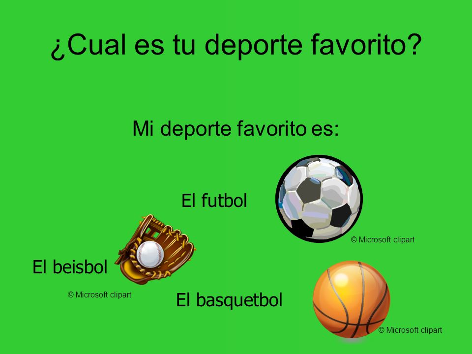 ¿Cual es tu deporte favorito? Mi deporte favorito es: El futbol El beisbol El basquetbol © Microsoft clipart