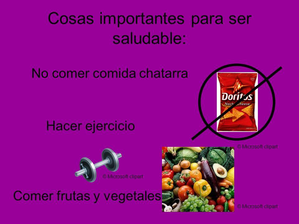 Cosas importantes para ser saludable: No comer comida chatarra Hacer ejercicio Comer frutas y vegetales © Microsoft clipart
