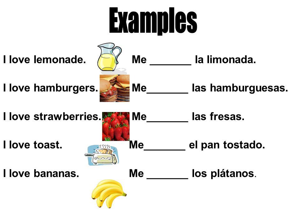 I love lemonade.Me encanta la limonada. I love hamburgers.