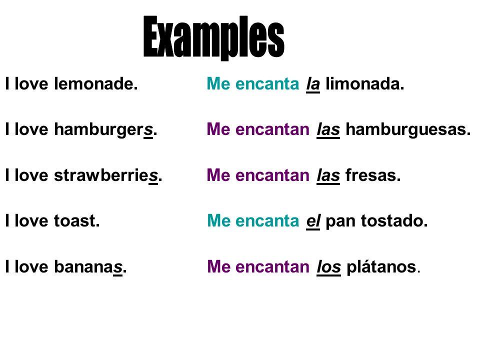I love lemonade. Me encanta la limonada. I love hamburgers.