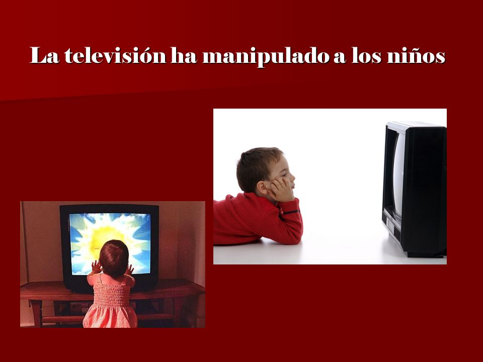 La televisión ha manipulado a los niños