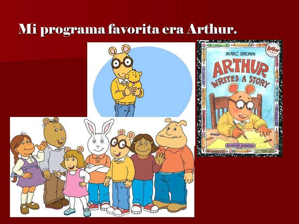 Mi programa favorita era Arthur.