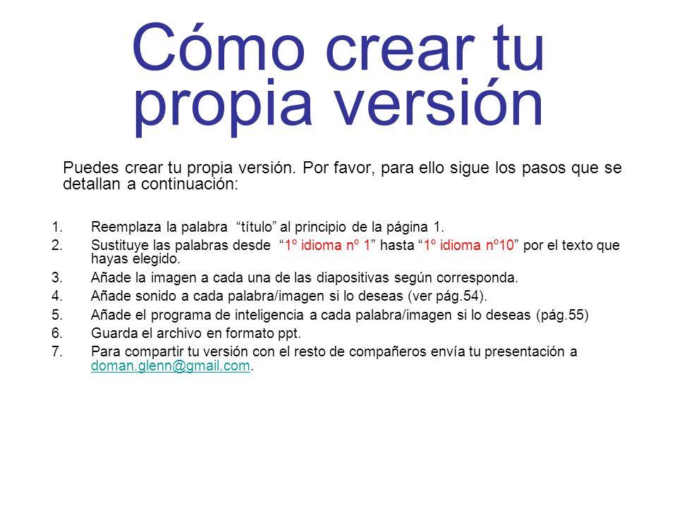 Cómo crear tu propia versión Puedes crear tu propia versión. Por favor, para ello sigue los pasos que se detallan a continuación: 1.Reemplaza la palab