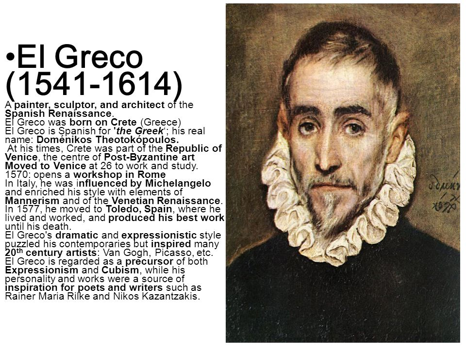 El Greco (1541-1614) A painter, sculptor, and architect of the Spanish Renaissance. El Greco was born on Crete (Greece) El Greco is Spanish for 'the G