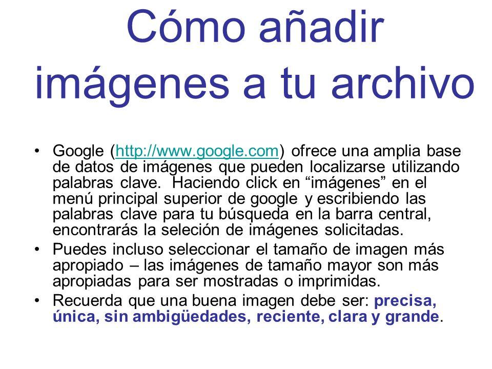 Cómo añadir imágenes a tu archivo Google (http://www.google.com) ofrece una amplia base de datos de imágenes que pueden localizarse utilizando palabra