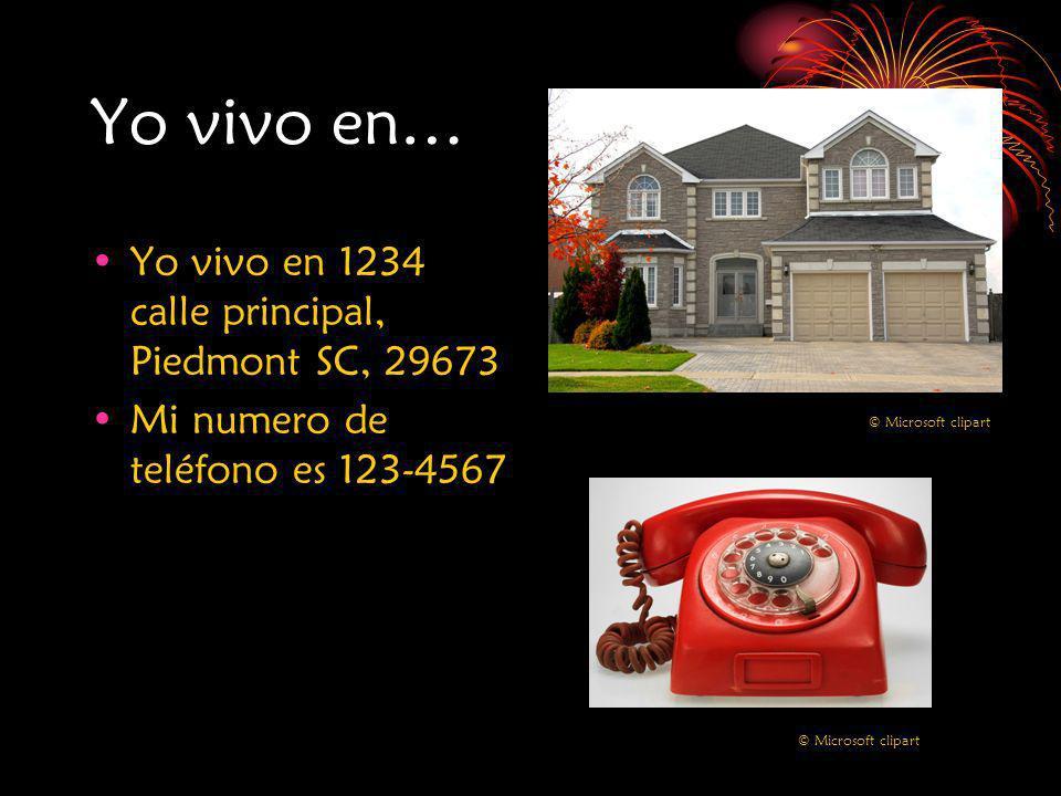 Yo vivo en… Yo vivo en 1234 calle principal, Piedmont SC, 29673 Mi numero de teléfono es 123-4567 © Microsoft clipart