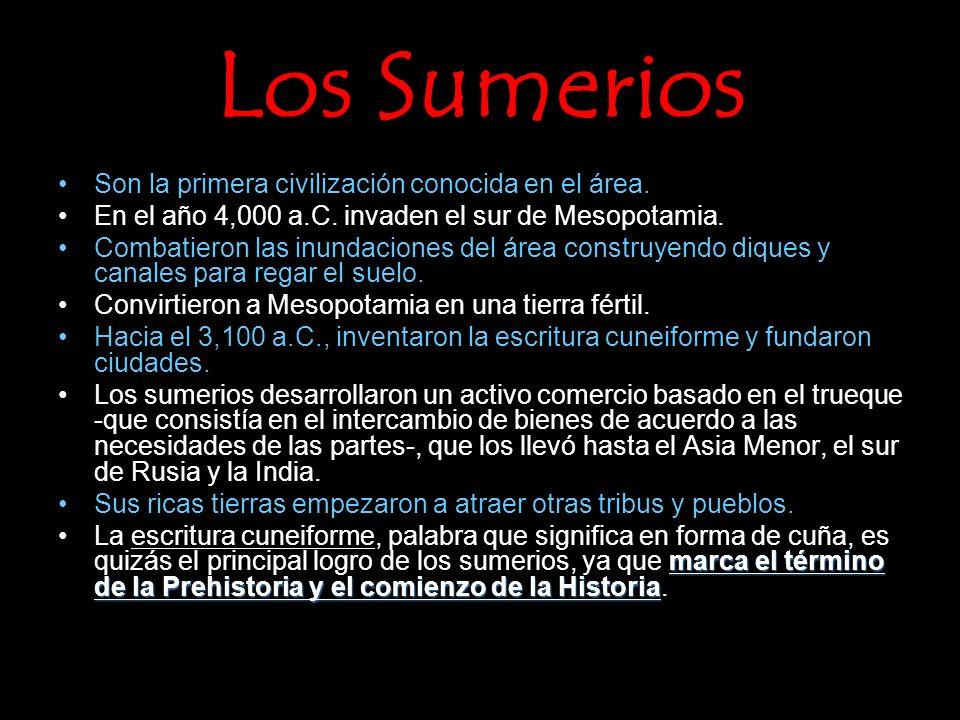 Los Sumerios Son la primera civilización conocida en el área. En el año 4,000 a.C. invaden el sur de Mesopotamia. Combatieron las inundaciones del áre