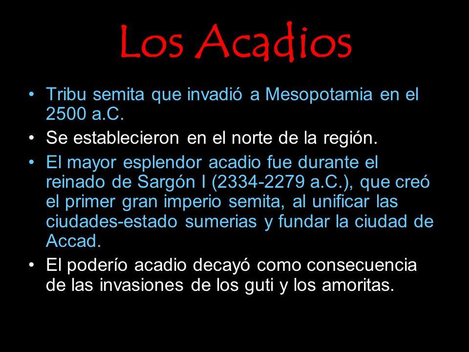 Los Acadios Tribu semita que invadió a Mesopotamia en el 2500 a.C. Se establecieron en el norte de la región. El mayor esplendor acadio fue durante el