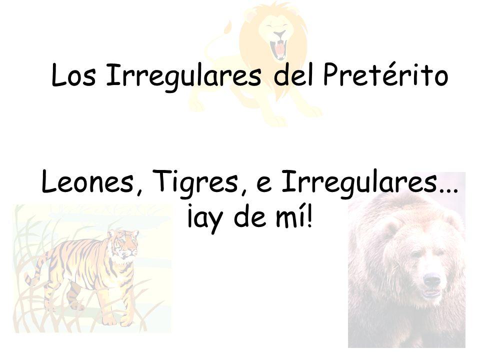 Los Irregulares del Pretérito Leones, Tigres, e Irregulares... ¡ay de mí!