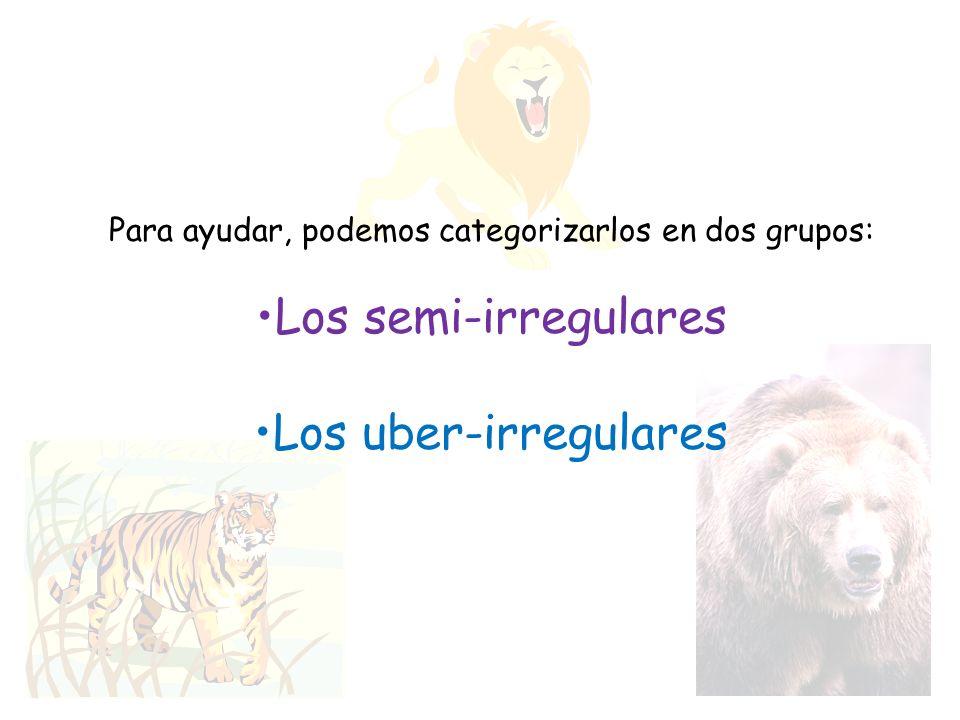 Para ayudar, podemos categorizarlos en dos grupos: Los semi-irregulares Los uber-irregulares