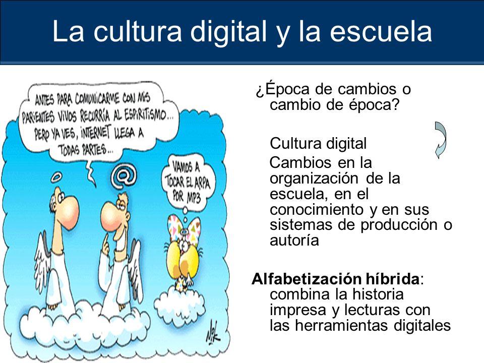 La cultura digital y la escuela ¿Época de cambios o cambio de época.
