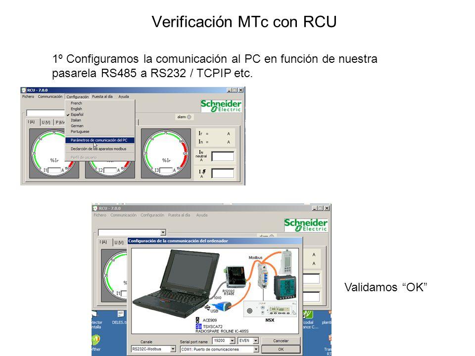 Verificación MTc con RCU 1º Configuramos la comunicación al PC en función de nuestra pasarela RS485 a RS232 / TCPIP etc. Validamos OK