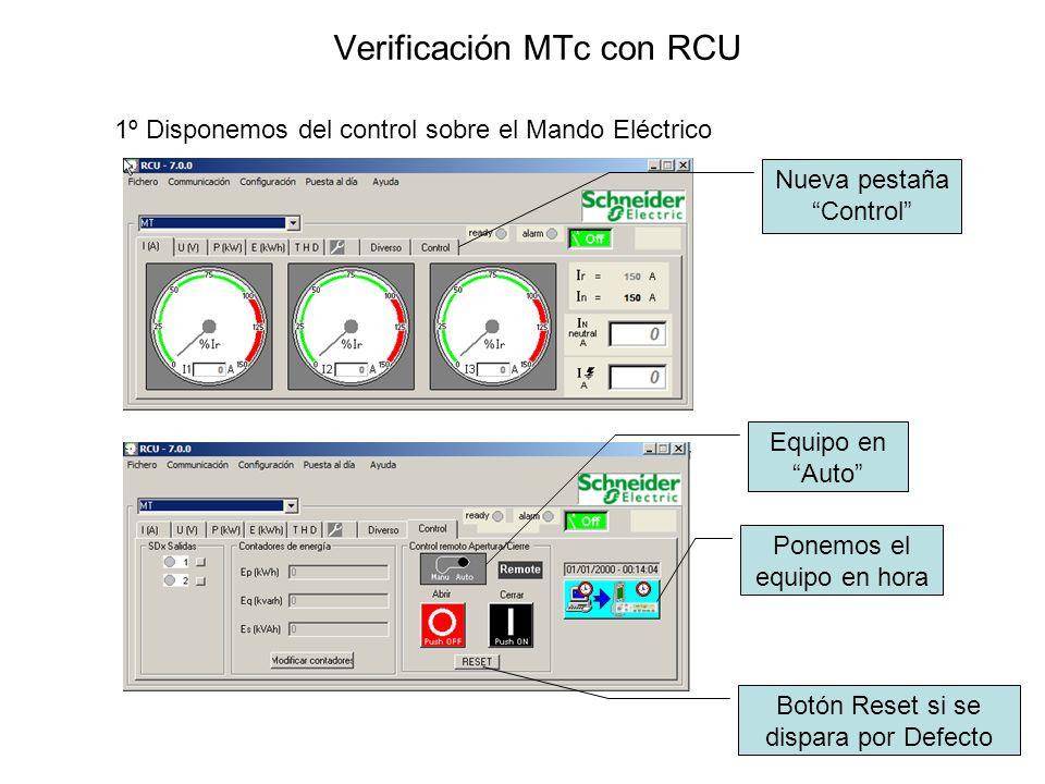 Verificación MTc con RCU 1º Disponemos del control sobre el Mando Eléctrico Nueva pestaña Control Equipo en Auto Ponemos el equipo en hora Botón Reset si se dispara por Defecto
