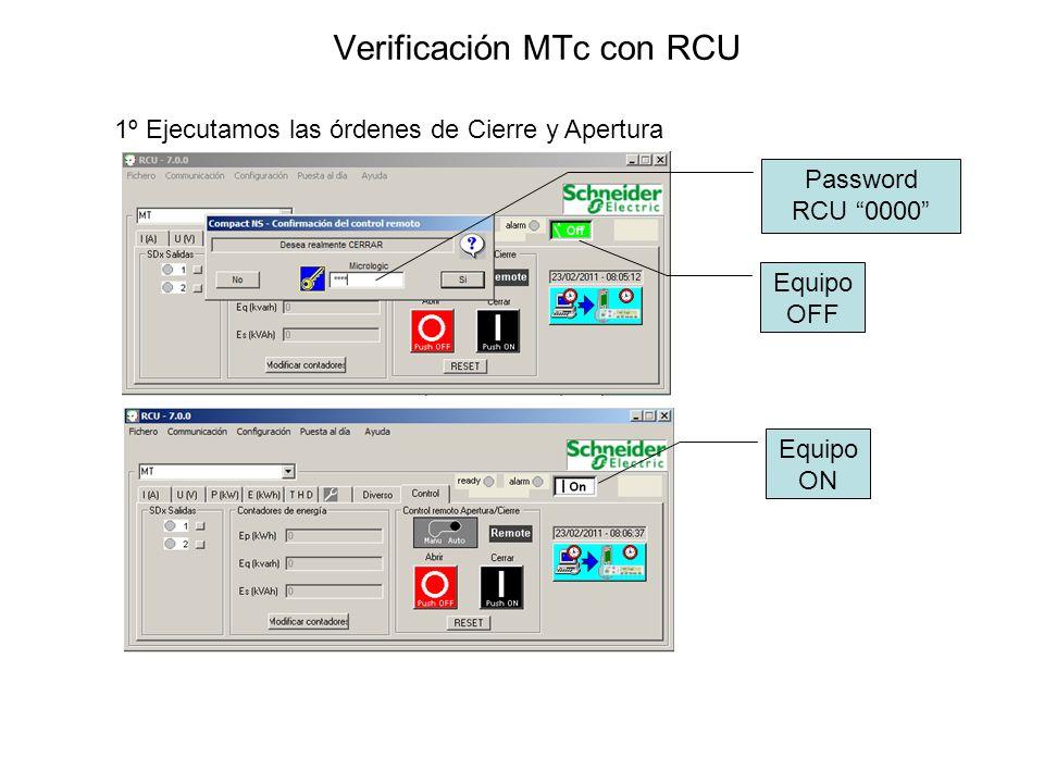 Verificación MTc con RCU 1º Ejecutamos las órdenes de Cierre y Apertura Password RCU 0000 Equipo OFF Equipo ON