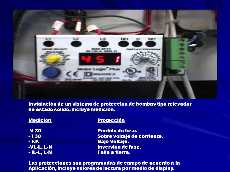Instalación de un sistema de protección de bombas tipo relevador de estado solidó, incluye medicion. Medicion Protección -V 30Perdida de fase. - I 30S