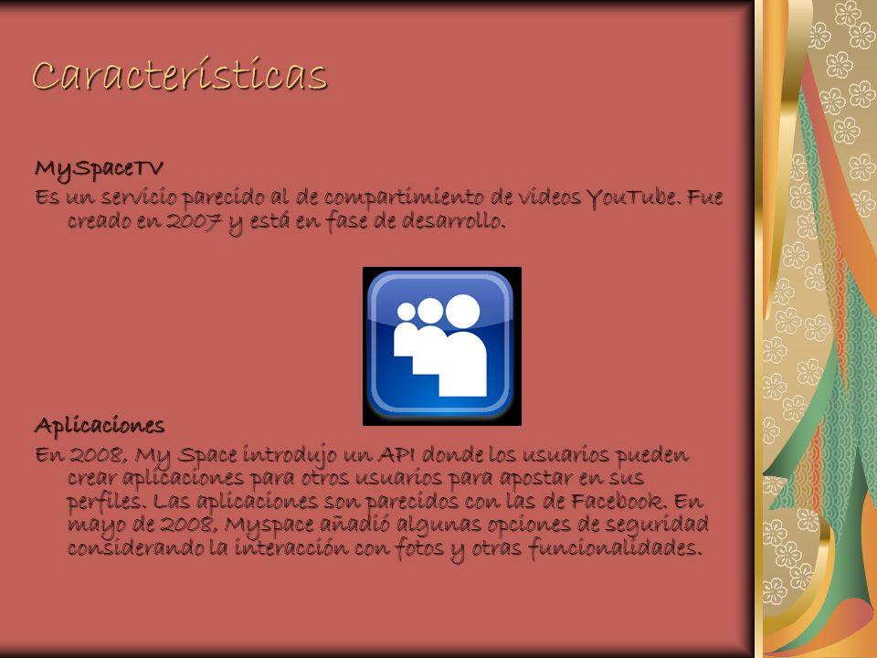 Características MySpaceTV Es un servicio parecido al de compartimiento de videos YouTube.