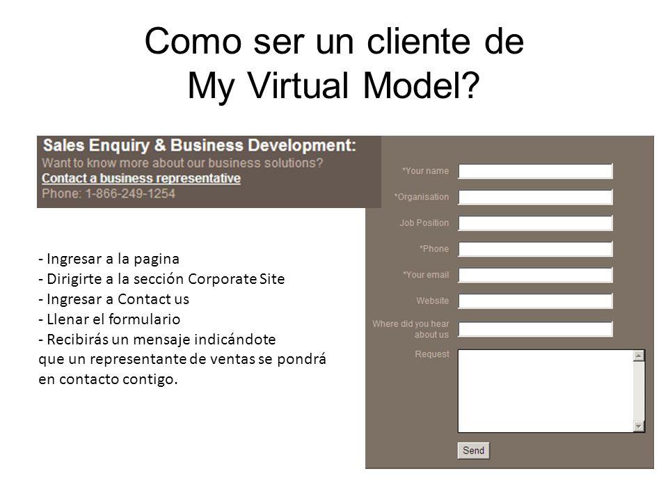 Como ser un cliente de My Virtual Model? - Ingresar a la pagina - Dirigirte a la sección Corporate Site - Ingresar a Contact us - Llenar el formulario
