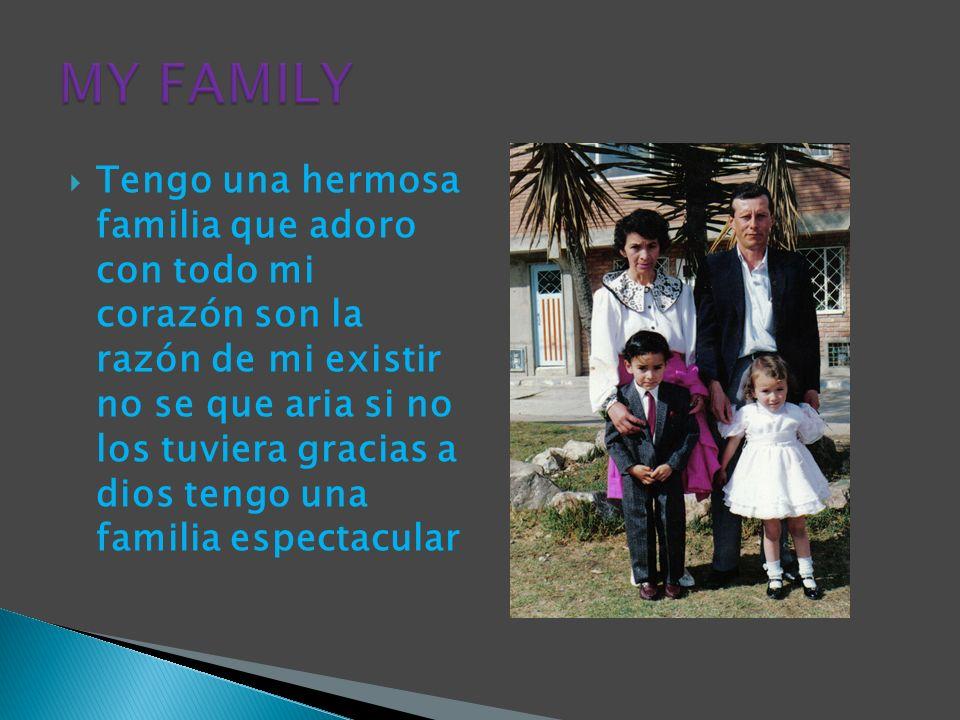 Tengo una hermosa familia que adoro con todo mi corazón son la razón de mi existir no se que aria si no los tuviera gracias a dios tengo una familia e