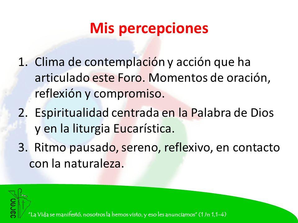 Mis percepciones 1.Clima de contemplación y acción que ha articulado este Foro.