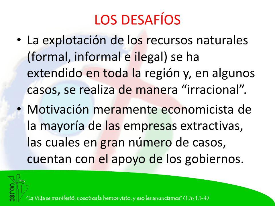 LOS DESAFÍOS La explotación de los recursos naturales (formal, informal e ilegal) se ha extendido en toda la región y, en algunos casos, se realiza de manera irracional.