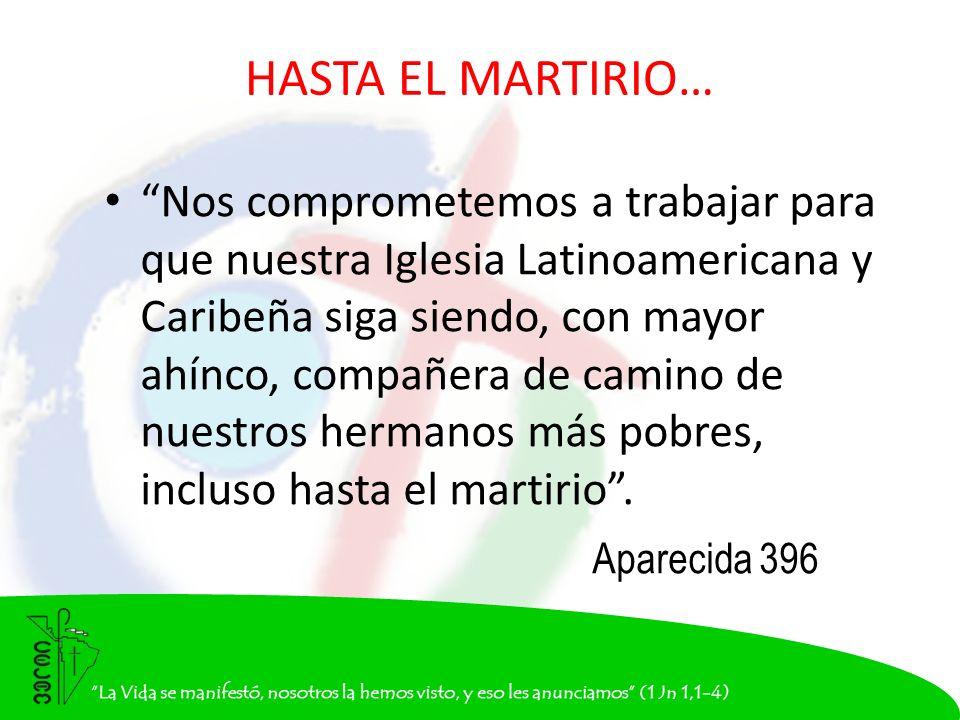 HASTA EL MARTIRIO… Nos comprometemos a trabajar para que nuestra Iglesia Latinoamericana y Caribeña siga siendo, con mayor ahínco, compañera de camino de nuestros hermanos más pobres, incluso hasta el martirio.