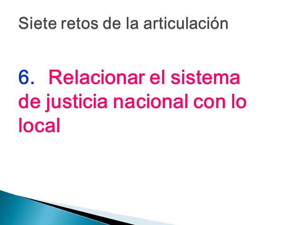 6.Relacionar el sistema de justicia nacional con lo local