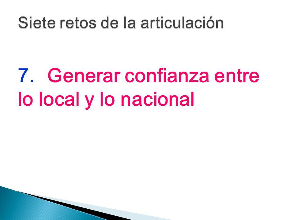 7.Generar confianza entre lo local y lo nacional