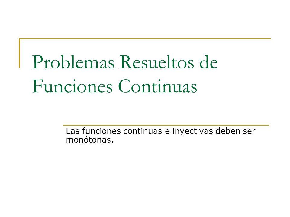 Problemas Resueltos de Funciones Continuas Las funciones continuas e inyectivas deben ser monótonas.
