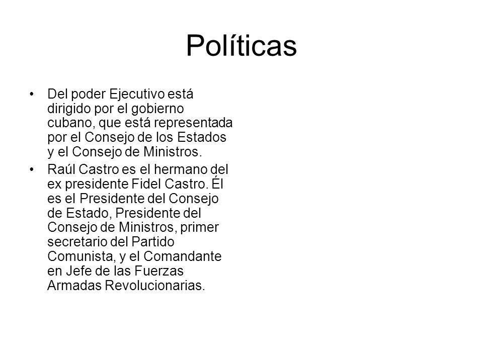 Políticas Del poder Ejecutivo está dirigido por el gobierno cubano, que está representada por el Consejo de los Estados y el Consejo de Ministros. Raú