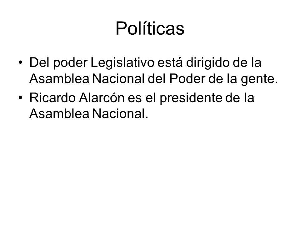 Políticas Del poder Legislativo está dirigido de la Asamblea Nacional del Poder de la gente. Ricardo Alarcón es el presidente de la Asamblea Nacional.