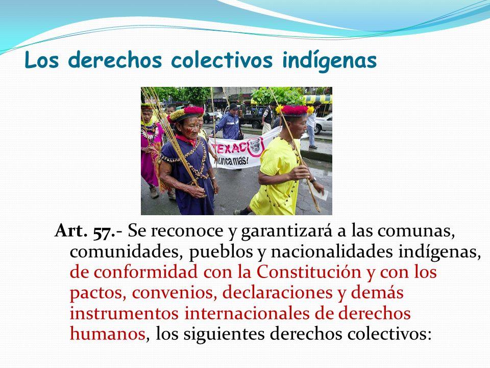 Los derechos colectivos indígenas Art. 57.- Se reconoce y garantizará a las comunas, comunidades, pueblos y nacionalidades indígenas, de conformidad c