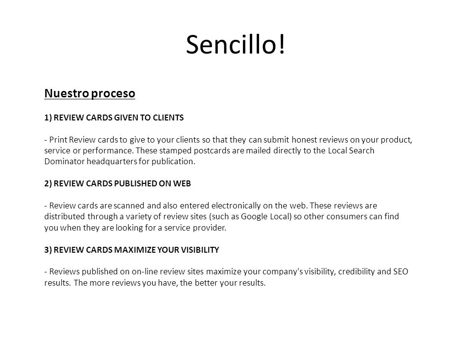 Sencillo! Nuestro proceso 1) REVIEW CARDS GIVEN TO CLIENTS - Print Review cards to give to your clients so that they can submit honest reviews on your