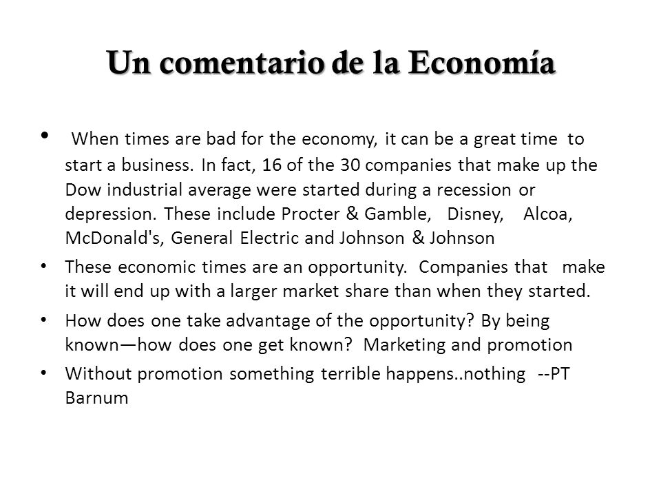 Un comentario de la Economía When times are bad for the economy, it can be a great time to start a business.