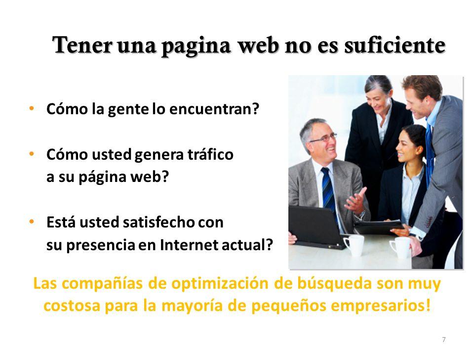 Tener una pagina web no es suficiente Cómo la gente lo encuentran? Cómo usted genera tráfico a su página web? Está usted satisfecho con su presencia e