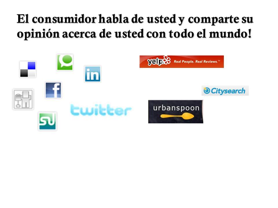El consumidor habla de usted y comparte su opinión acerca de usted con todo el mundo!