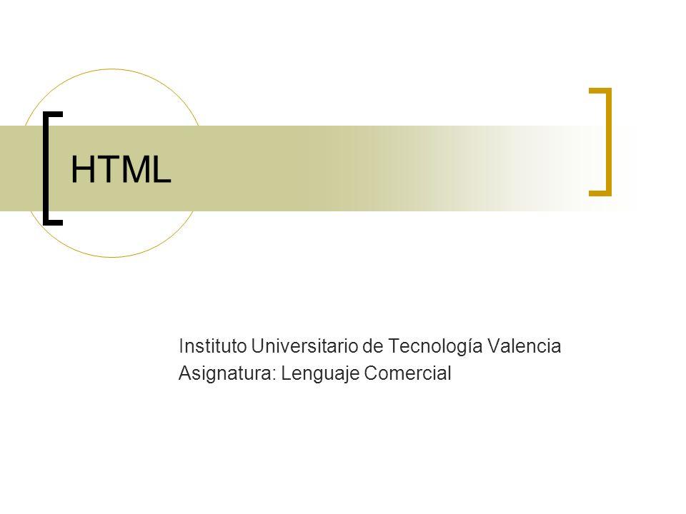 HTML Instituto Universitario de Tecnología Valencia Asignatura: Lenguaje Comercial