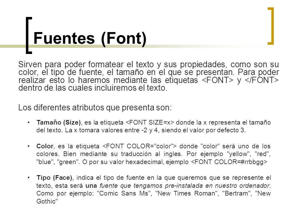 Fuentes (Font) Sirven para poder formatear el texto y sus propiedades, como son su color, el tipo de fuente, el tamaño en el que se presentan. Para po
