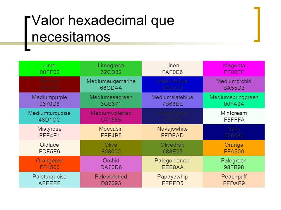 Valor hexadecimal que necesitamos Lime 00FF00 Limegreen 32CD32 Linen FAF0E6 Magenta FF00FF Maroon 800000 Mediumauqamarine 66CDAA Mediumblue 0000CD Med