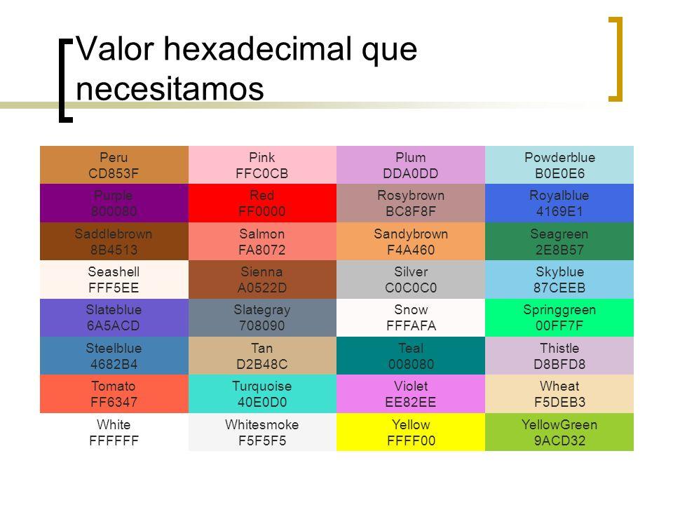 Valor hexadecimal que necesitamos Peru CD853F Pink FFC0CB Plum DDA0DD Powderblue B0E0E6 Purple 800080 Red FF0000 Rosybrown BC8F8F Royalblue 4169E1 Sad