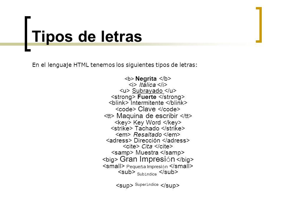 Tipos de letras En el lenguaje HTML tenemos los siguientes tipos de letras: Negrita Itálica Subrayado Fuerte Intermitente Clave Maquina de escribir Ke