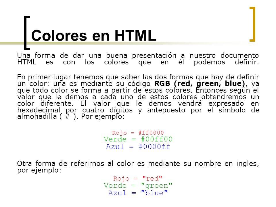 Colores en HTML Dentro del documento hay varias partes de las que podemos definir sus colores, estas son: Color de fondo (bgcolor) Texto del documento (text) Color de un enlace (link) Color de un enlace no visitado (vlink) Color de un enlace activo o hacia el cual vamos (alink)
