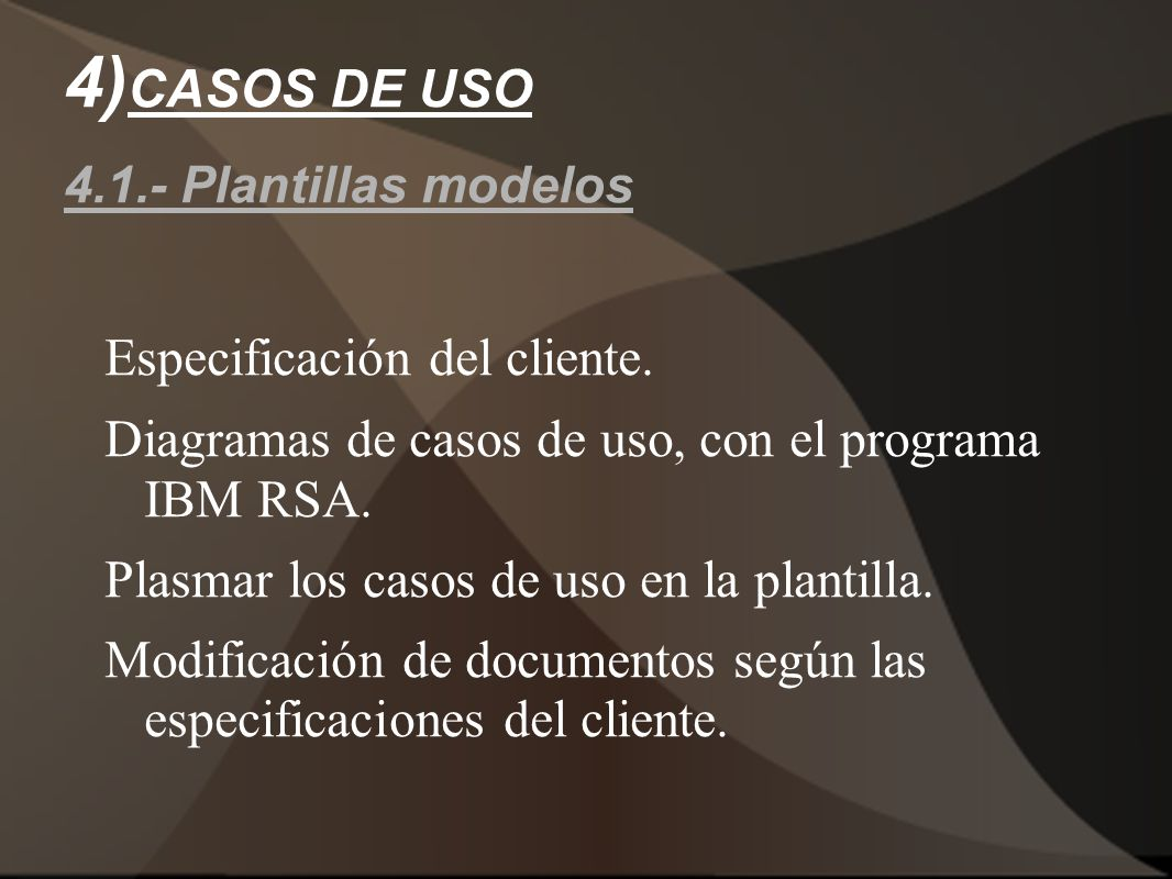4) CASOS DE USO 4.1.- Plantillas modelos Especificación del cliente. Diagramas de casos de uso, con el programa IBM RSA. Plasmar los casos de uso en l