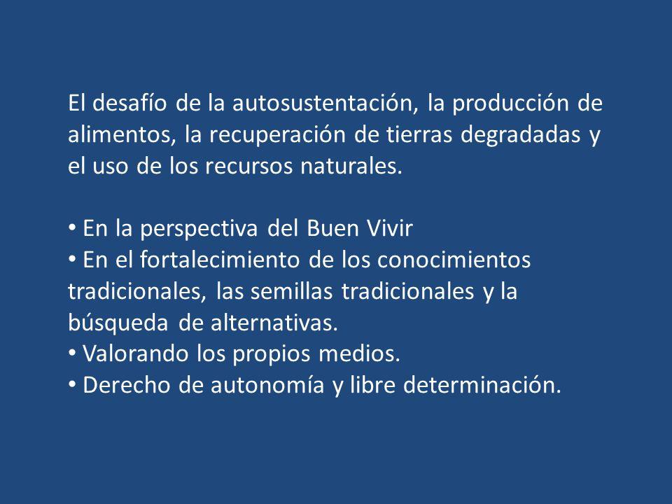 El desafío de la autosustentación, la producción de alimentos, la recuperación de tierras degradadas y el uso de los recursos naturales.