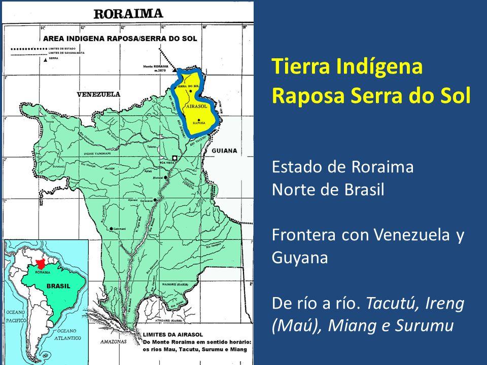 Tierra Indígena Raposa Serra do Sol Estado de Roraima Norte de Brasil Frontera con Venezuela y Guyana De río a río. Tacutú, Ireng (Maú), Miang e Surum