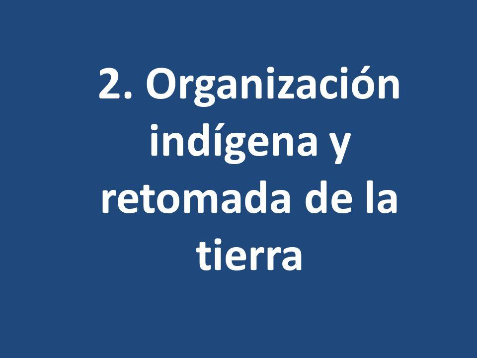 2. Organización indígena y retomada de la tierra